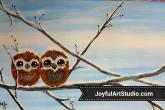 Baby Owls, 12 x 24, acrylic painting, 2 hour class, fee is $40. —at Joyful Arts Studio.